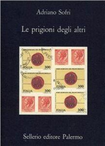 Foto Cover di Le prigioni degli altri, Libro di Adriano Sofri, edito da Sellerio Editore Palermo