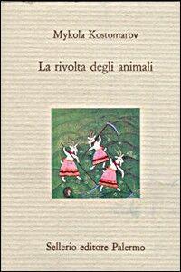 Foto Cover di La rivolta degli animali, Libro di Mykola Kostomarov, edito da Sellerio Editore Palermo