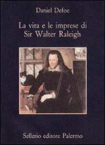 La vita e le imprese di sir Walter Raleigh