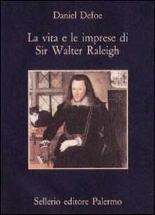 Fondazionesergioperlamusica.it La vita e le imprese di sir Walter Raleigh Image