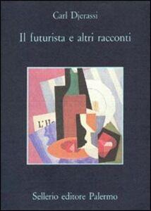 Libro Il futurista e altri racconti Carl Djerassi
