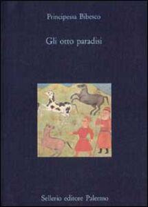Foto Cover di Gli otto paradisi, Libro di Principessa Bibesco, edito da Sellerio Editore Palermo