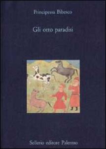 Libro Gli otto paradisi Principessa Bibesco