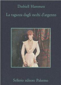 Foto Cover di La ragazza dagli occhi d'argento, Libro di Dashiell Hammett, edito da Sellerio Editore Palermo