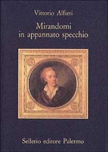 Libro Mirandomi in appannato specchio Vittorio Alfieri