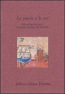 Libro Le parole e le ore. Gli orologi barocchi: antologia poetica del Seicento