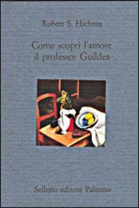 Libro Come scoprì l'amore il professor Guildea Robert S. Hichens