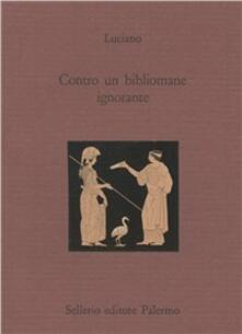 Letterarioprimopiano.it Contro un bibliomane ignorante. Testo greco a fronte Image