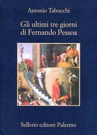 Gli Gli ultimi tre giorni di Fernando Pessoa. Un delirio - Tabucchi Antonio - wuz.it