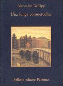 Foto Cover di Una lunga consuetudine, Libro di Alessandro Defilippi, edito da Sellerio Editore Palermo