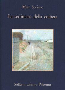 Libro La settimana della cometa. Rapporto segreto sull'infanzia nell'Ottocento Marc Soriano