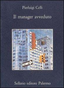 Foto Cover di Il manager avveduto, Libro di P. Luigi Celli, edito da Sellerio Editore Palermo
