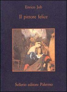 Libro Il pittore felice Enrico Job