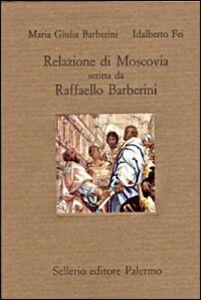 Libro Relazione di Moscovia scritta da Raffaello Barberini (1565) M. Giulia Barberini , Idalberto Fei