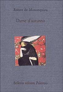 Libro Dame d'autunno e altri scritti Robert de Montesquiou