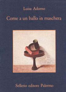 Libro Come a un ballo in maschera Luisa Adorno