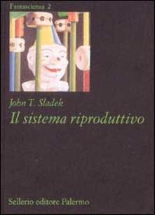 Il sistema riproduttivo - John T. Sladek - copertina