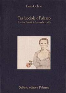 Foto Cover di Tra lucciole e palazzo. Il mito Pasolini dentro la realtà, Libro di Enzo Golino, edito da Sellerio Editore Palermo