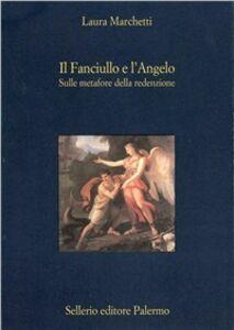 Foto Cover di Il fanciullo e l'angelo. Sulle metafore della redenzione, Libro di Laura Marchetti, edito da Sellerio Editore Palermo