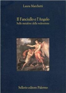 Libro Il fanciullo e l'angelo. Sulle metafore della redenzione Laura Marchetti