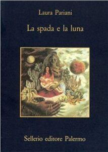 Foto Cover di La spada e la luna. Quattordici notturni, Libro di Laura Pariani, edito da Sellerio Editore Palermo