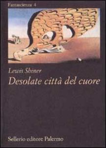 Libro Desolate città del cuore Lewis Shiner