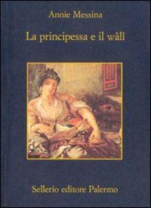 Foto Cover di La principessa e il wâlî, Libro di Annie Messina, edito da Sellerio Editore Palermo