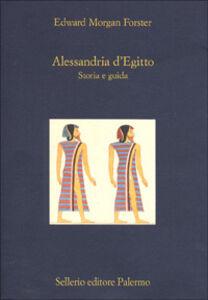 Libro Alessandria d'Egitto. Storia e guida Edward M. Forster