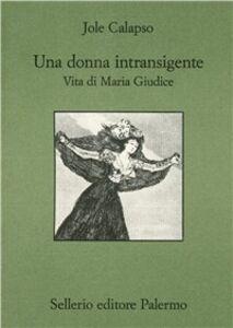 Libro Una donna intransigente. Vita di Maria Giudice Jole Calapso