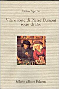 Foto Cover di Vita e sorte di Pierre Dumont, socio di Dio, Libro di Pietro Spirito, edito da Sellerio Editore Palermo