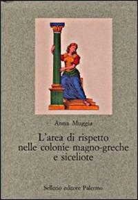 L' L' area di rispetto nelle colonie magno-greche e siceliote. Studio di antropologia della forma urbana - Muggia Anna - wuz.it