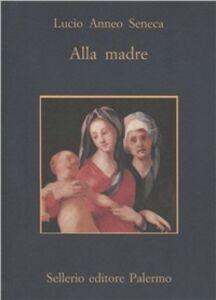 Foto Cover di Alla madre, Libro di L. Anneo Seneca, edito da Sellerio Editore Palermo