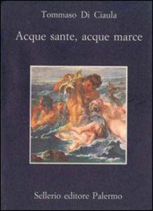 Foto Cover di Acque sante, acque marce, Libro di Tommaso Di Ciaula, edito da Sellerio Editore Palermo