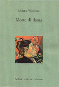 Foto Cover di Morte di dama, Libro di Llorenç Villalonga, edito da Sellerio Editore Palermo