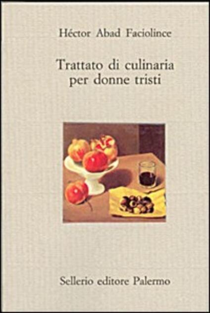 Trattato di culinaria per donne tristi - Héctor Abad Faciolince - copertina