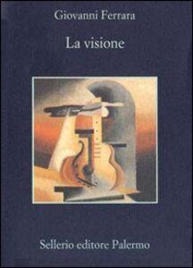 Foto Cover di La visione, Libro di Giovanni Ferrara, edito da Sellerio Editore Palermo