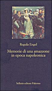 Libro Memorie di un'amazzone in epoca napoleonica Regula Engel