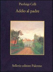 Foto Cover di Addio al padre, Libro di P. Luigi Celli, edito da Sellerio Editore Palermo