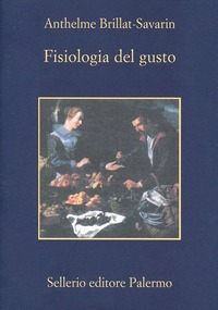 Fisiologia del gusto - Brillat Savarin Jean-Anthelme - wuz.it