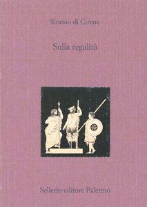 Foto Cover di Sulla regalità. Testo greco a fronte, Libro di Sinesio di Cirene, edito da Sellerio Editore Palermo