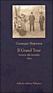 Libro Il grand tour. Lettere alla famiglia (1890) Giuseppe Majorana