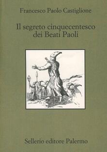 Il segreto cinquecentesco dei beati Paoli - Francesco Paolo Castiglione - copertina