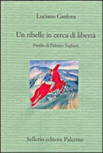 Foto Cover di Un ribelle in cerca di libertà. Profilo di Palmiro Togliatti, Libro di Luciano Canfora, edito da Sellerio Editore Palermo