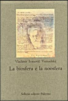 La biosfera e la noosfera - Vladimir I. Vernadskij - copertina