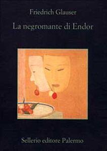 Libro La negromante di Endor Friedrich Glauser