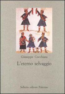Foto Cover di L' eterno selvaggio, Libro di Giuseppe Cocchiara, edito da Sellerio Editore Palermo