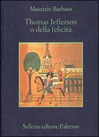 Thomas Jefferson o della felicità-Autobiografia di Thomas Jefferson - Barbato Maurizio - wuz.it