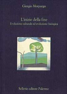 Libro L' inizio della fine. Evoluzione culturale ed evoluzione biologica Giorgio Morpurgo