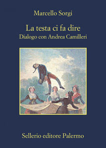 Libro La testa ci fa dire. Dialogo con Andrea Camilleri Marcello Sorgi , Andrea Camilleri