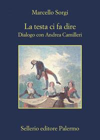 La La testa ci fa dire. Dialogo con Andrea Camilleri. Nuova ediz. - Sorgi Marcello Camilleri Andrea - wuz.it